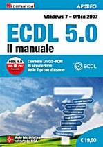 ECDL 5.0 Il manuale - Windows 7 Office 2007